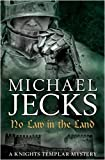 Michael Jecks No Law in the Land (Knights Templar Mysteries 27)