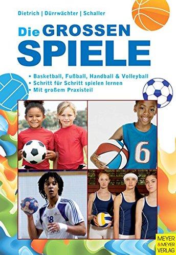 Die großen Spiele: Basketball, Fußball, Handball und Volleyball