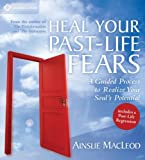 img - for Heal Your Past-Life Fears: A Guided Process to Realize Your Soul's Potential book / textbook / text book