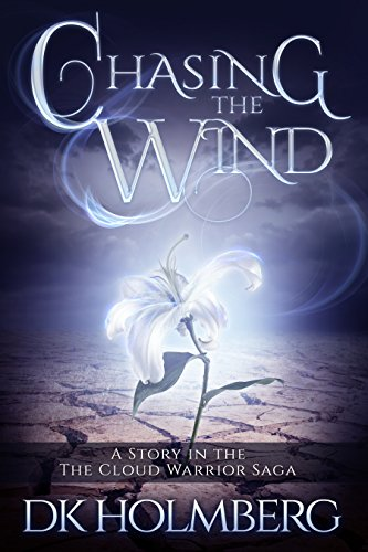 Chasing the Wind (The Cloud Warrior Saga), by D.K. Holmberg
