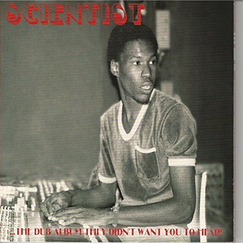 Scientist - ...The Dub Album They Didn't Want You To Hear! (2015) [FLAC] Download