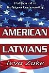 American Latvians: Politics of a Refu...