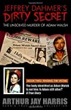 Jeffrey Dahmer's Dirty Secret: The Unsolved Murder of Adam Walsh: BOOK TWO: FINDING THE VICTIM. The body identified as Adam Walsh is not him. Is Adam still alive? (Harris True Crime Collection)