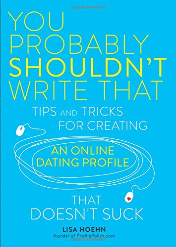 You Probably Shouldn't Write That: Tips and Tricks for Creating an Online Dating Profile That Doesn't Suck (Dating Profile compare prices)