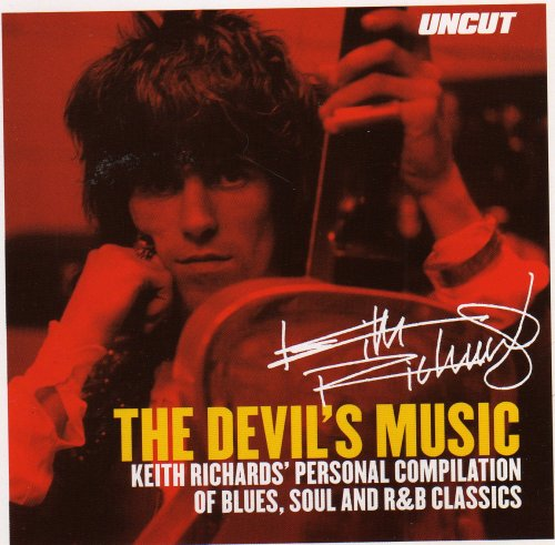 Uncut the Devil's Music Keith Richards Personal Compilation of Blues, Soul and R&b... by Robert Johnson, Leadbelly, Hank Williams, Blind Willie McTell and Howlin' Wolf