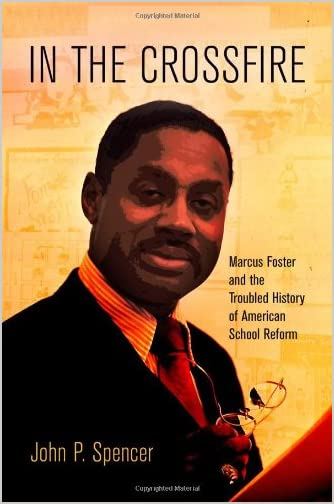 In the crossfire : Marcus Foster and the troubled history of American school reform