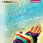 How I Came to Sparkle Again: A Novel | Kaya McLaren