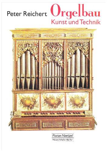 Orgelbau: Kunst und Technik