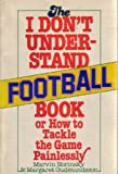 The I don't understand football book, or, How to tackle the game painlessly, Norinsky, Marvin