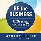 Be the Business: CIOs in the New Era of IT Hörbuch von Martha Heller Gesprochen von: Martha Heller