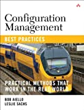Configuration Management Best Practices: Practical Methods that Work in the Real World