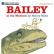 Bailey at the Museum (       UNABRIDGED) by Harry Bliss Narrated by Kirby Heyborne