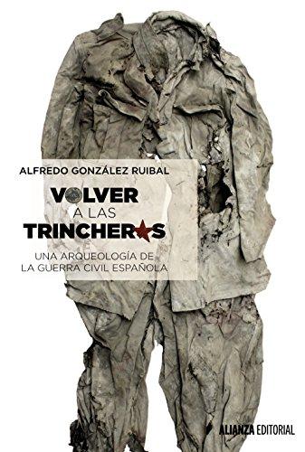 Volver A Las Trincheras. Una Arqueología De La Guerra Civil Española (Alianza Ensayo)