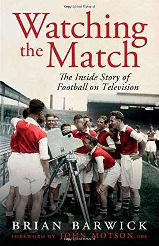 Watching the Match: The Remarkable Story of Football on Television