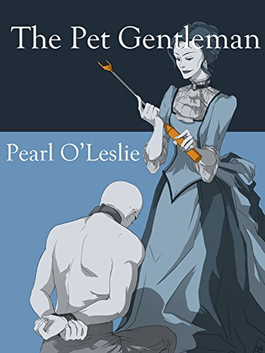 The Pet Gentleman (Catamite Book 1), by Pearl O'Leslie