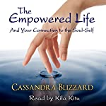The Empowered Life and Your Connection to the Soul-Self: Journey Series, Book 4 | Cassandra Blizzard