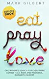 Eat, Pray, Love - Elizabeth Gilbert Resume Book: Eat Pray Love Ebook Summary, Quotes From Eat Pray Love, Liz Gilbert, Eat Love Pray, Eat Pray Love Book, ... Husband (Resume Books) (English Edition)