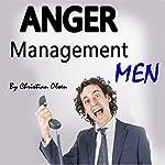 Anger Management Men: Anger Management Tips and Solutions for Men   Christian Olsen
