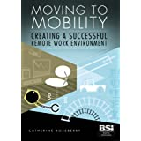 Moving to Mobility: Creating a Successful Remote Work Environmentby Catherine Roseberry