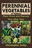 Gardening: Perennial Vegetables - Plant Once and Harvest Year After Year