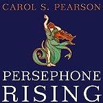 Persephone Rising: Awakening the Heroine Within   Carol S. Pearson