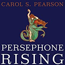 Persephone Rising: Awakening the Heroine Within (       UNABRIDGED) by Carol S. Pearson Narrated by Callie Beaulieu