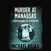 Murder at Manassas: The Harrison Raines Civil War Mysteries | Michael Kilian
