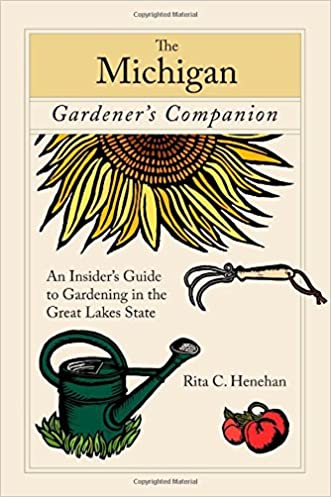Michigan Gardener's Companion: An Insider's Guide To Gardening In The Great Lakes State (Gardening Series)