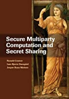 Secure Multiparty Computation and Secret Sharing Front Cover