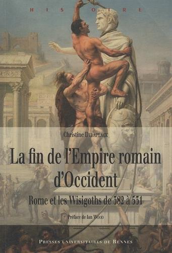 La fin de l'Empire romain d'Occident : Rome et les Wisigoths de 382 à 531