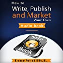 How to Write, Publish, and Market Your Own Audio Book Audiobook by Doug West Ph.D. Narrated by Gregory Diehl