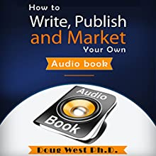 How to Write, Publish, and Market Your Own Audio Book (       UNABRIDGED) by Doug West Ph.D. Narrated by Gregory Diehl