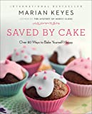 Saved by Cake: Over 80 Ways to Bake Yourself Happy (0452299055) by Keyes, Marian