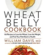 Wheat Belly Cookbook:Â 150 Recipes to Help You Lose the Wheat, Lose the Weight, and Find Your Path Back to Health