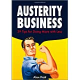 Austerity Business: 39 Tips for Doing More with Lessby Alex Pratt