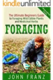 Foraging: The Ultimate Beginners Guide to Foraging Wild Edible Plants and Medicinal Herbs (The Book on Wildcrafting, Edible Flowers, Drying Herbs, Spices and their Usage and Storage) (English Edition)