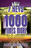 7 Keys to 1000 Times More