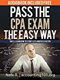 Pass the CPA Exam the Easy Way: How to spend less time studying for the CPA exam while learning more and passing faster