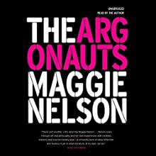 The Argonauts (       UNABRIDGED) by Maggie Nelson Narrated by Maggie Nelson