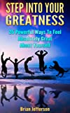 Step Into Your Greatness: 25 Powerful Ways to Feel Absolutely Great About Yourself (How To eBooks)