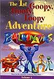 Balloonatiks: The 1st Goopy, Goofy, Loop Adventure (The Balloonatiks)