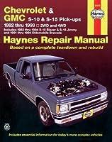 Chevrolet and GMC S10 & S-15 Pick-ups Workshop Manual, 1982-1993: Includes 1983 Thru 1994 S-10Blazer & S-15 Jimmy and 1991 Thru 1994 Oldsmobile Bravada (Haynes Repair Manual) from Haynes Publications