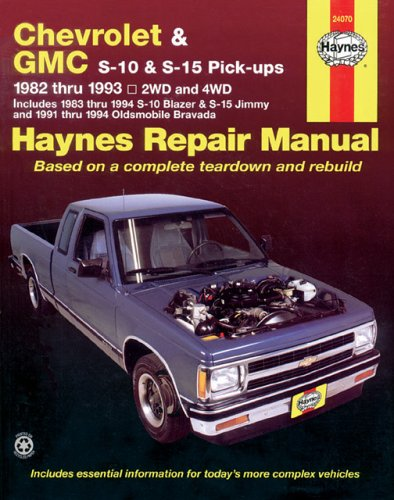 Haynes Repair Manual: Chevrolet and GMC S10  &  S-15 Pickups' Workshop Manual, 1982-1993 (Includes 1983 Thru 1994 S-10Blazer  &  S-15 Jimmy and 1991 Thru 1994 Oldsmobile Bravada)