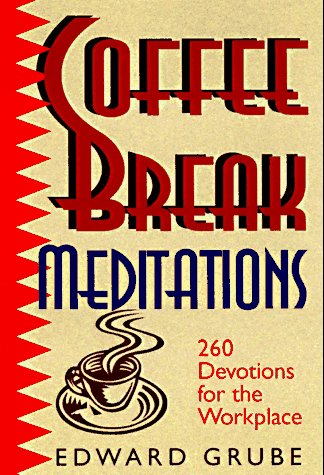 Coffee Break Meditations: 260 Devotions for the Workplace, EDWARD GRUBE