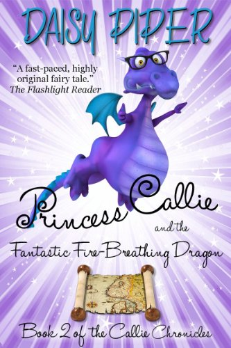 Princess Callie And The Fantastic Fire-Breathing Dragon by Daisy Piper ebook deal