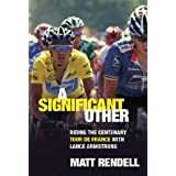 A Significant Other: Riding the Centenary tour de France with Lance Armstrongby Matt Rendell