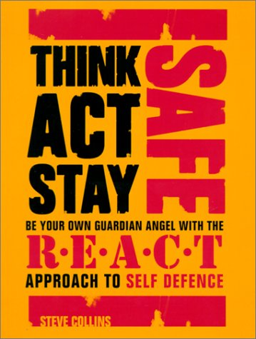 think-safe-act-safe-stay-safe-be-your-own-guardian-angel-with-the-react-system-of-self-defence
