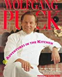 Adventures in the Kitchen: 175 New Recipes from Spago, Chinois on Main, Postrio and Eureka