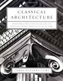 Classical Architecture: An Introduction to Its Vocabulary and Essentials, with a Select Glossary of Terms (0393731197) by Curl, James Stevens