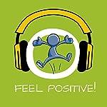 Feel Positive! Learn positive thinking by Hypnosis   Kim Fleckenstein